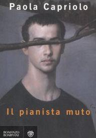 IL PIANISTA MUTO DI PAOLA CAPRIOLIO - BOMPIANI
